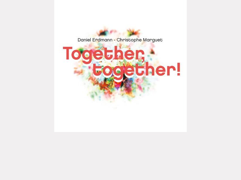 "Daniel ERDMANN – Christophe MARGUET : ""Together Together"""