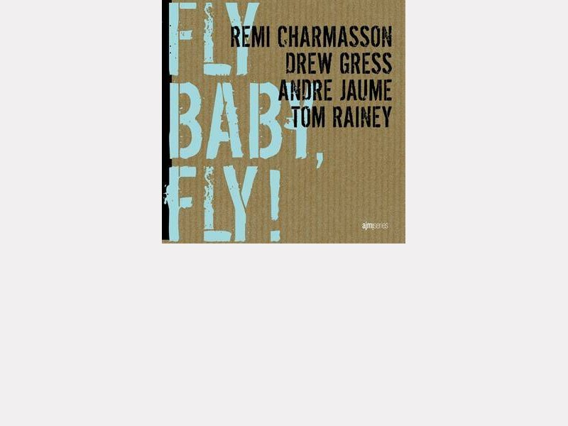 "Rémi CHARMASSON – Drew GRESS – André JAUME – Tom RAINEY : ""Fly Baby, Fly"""