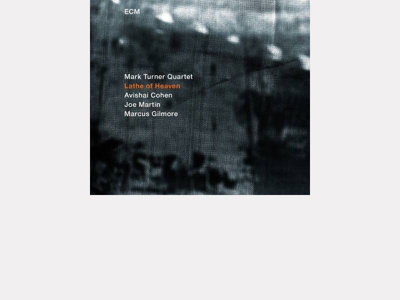 "Mark TURNER Quartet : ""Lathe Of Heaven"""