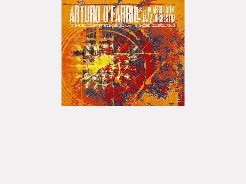 "Arturo O'FARRILL & The Afro Latin Jazz Orchestra : ""The Offense of the Drum"""