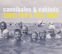 CANNIBALES & VAHINÉS : « Songs For A Free Body » -  voir en grand cette image