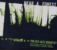 POLISH JAZZ QUARTET : « Near a forest » -  voir en grand cette image