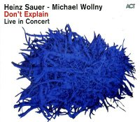 Heinz SAUER – Michael WOLLNY : « Don't explain » -  voir en grand cette image
