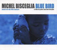 Michel BISCEGLIA : « Blue Bird – Music for the film concert » -  voir en grand cette image