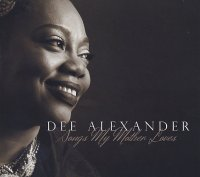 Dee ALEXANDER : « Songs My Mother Loves » -  voir en grand cette image