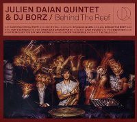 Julien DAÏAN Quintet & DJ BORZ : « Behind The Reef » -  voir en grand cette image