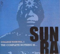 Sun Ra : « The Complete Nothing Is… College Tour Vol. 1 » -  voir en grand cette image