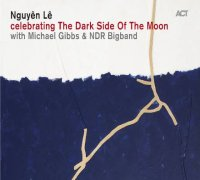 Nguyên LÊ : « Celebrating The Dark Side Of The Moon with Michael Gibbs & NDR Bigband » -  voir en grand cette image