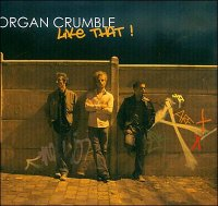ORGAN CRUMBLE : « Like That ! » -  voir en grand cette image