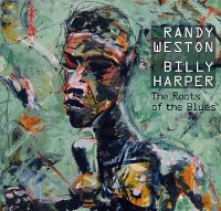 Randy WESTON – Billy HARPER : « The Roots Of The Blues » -  voir en grand cette image