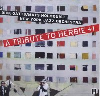 Dick OATS – Mats HOLMQUIST – NEW YORK JAZZ ORCHESTRA : « A Tribute to Herbie + 1 » -  voir en grand cette image