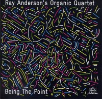 Ray ANDERSON's Organic Quartet : « Being The Point » -  voir en grand cette image
