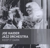 Joe HAIDER JAZZ ORCHESTRA : « Keep It Dark » -  voir en grand cette image