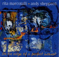 Rita Marcotulli / Andy Sheppard - On the edge of a perfect moment. -  voir en grand cette image