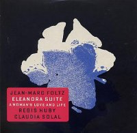 Jean-Marc FOLTZ : « Eleanora Suite – A woman's love and life » -  voir en grand cette image