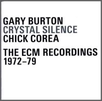 Gary BURTON - Chick COREA : Crystal Silence / The ECM recordings 1972-79 -  voir en grand cette image