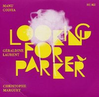 Manu CODJIA – Géraldine LAURENT – Christophe MARGUET : « Looking for Parker » -  voir en grand cette image