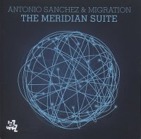 Antonio SANCHEZ & MIGRATION : « The Meridian Suite » -  voir en grand cette image