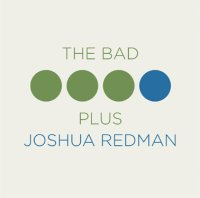 THE BAD PLUS + Joshua REDMAN : « The Bad Plus Joshua Redman » -  voir en grand cette image