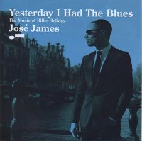 José JAMES : « Yersterday I Had The Blues – The Music of Billie Holiday » -  voir en grand cette image