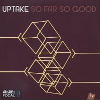 UPTAKE : « So Far So Good » -  voir en grand cette image
