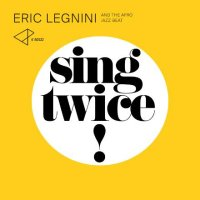 Éric LEGNINI and The Afro Jazz Beat : « Sing Twice » -  voir en grand cette image