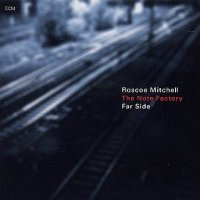 Roscoe MITCHELL & The Note Factory : « Far Side » -  voir en grand cette image