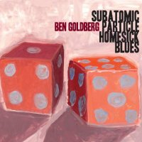 Ben GOLDBERG : « Subatomic Particle Homesick Blues » -  voir en grand cette image