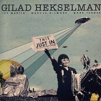 Gilad HEKSELMAN : « This Just In » -  voir en grand cette image