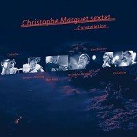 Christophe MARGUET Sextet : « Constellation » -  voir en grand cette image