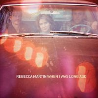 Rebecca MARTIN : « When I Was Long Ago » (2010) -  voir en grand cette image