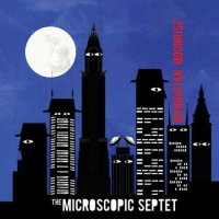 The MICROSCOPIC SEPTET : « Manhattan Moonrise » -  voir en grand cette image
